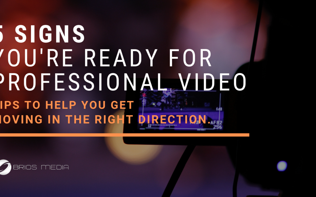5 Signs You're Ready For Professional Video